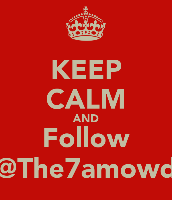 KEEP CALM AND Follow @The7amowd