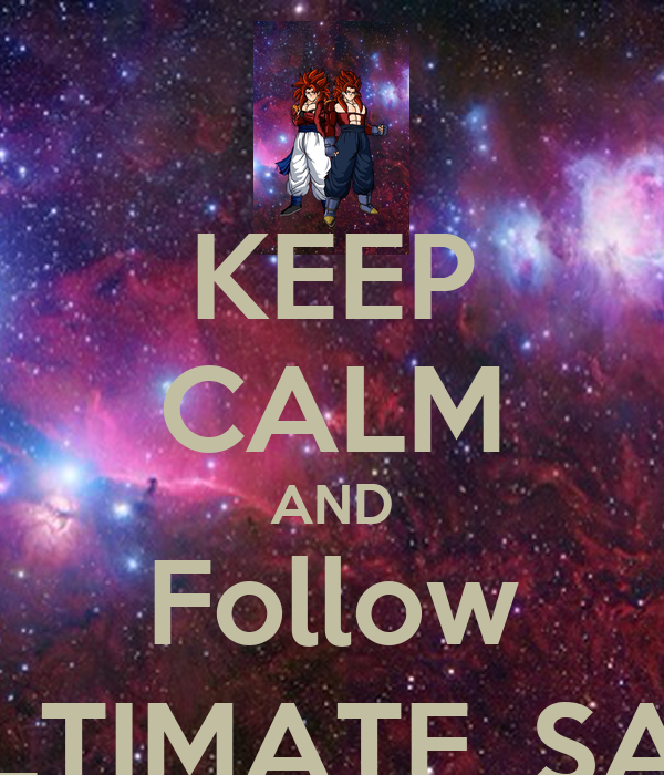 KEEP CALM AND Follow THE_ULTIMATE_SAIYANS