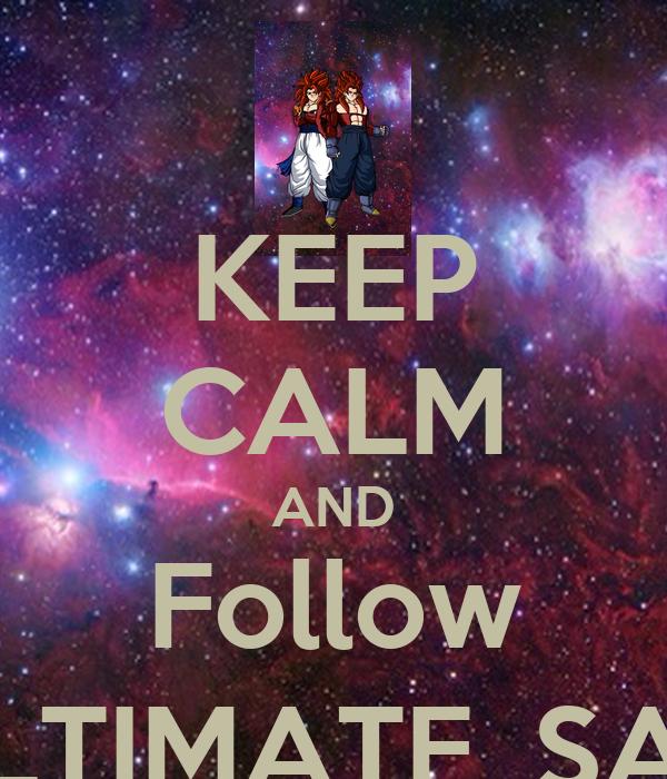 KEEP CALM AND Follow THE_ULTIMATE_SAIYANS