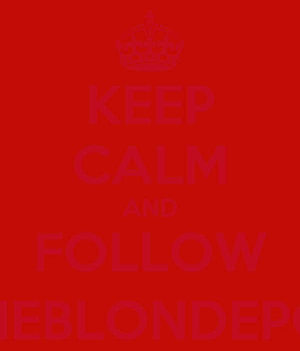 KEEP CALM AND FOLLOW @THEBLONDEPONY