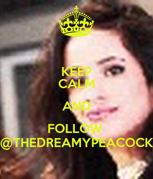KEEP CALM AND FOLLOW  @THEDREAMYPEACOCK