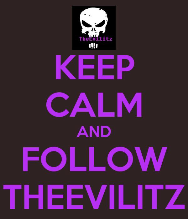 KEEP CALM AND FOLLOW THEEVILITZ