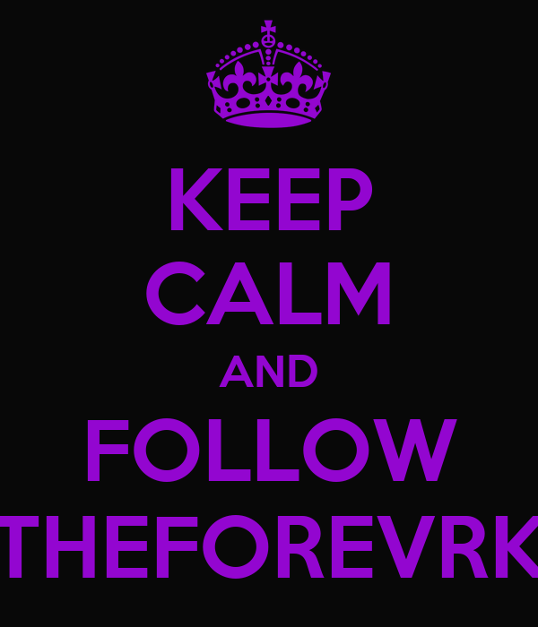 KEEP CALM AND FOLLOW THEFOREVRK