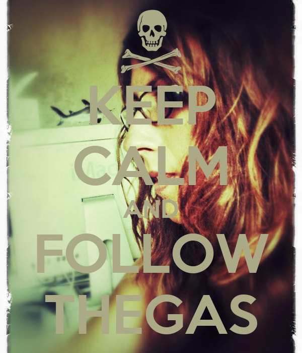 KEEP CALM AND FOLLOW THEGAS