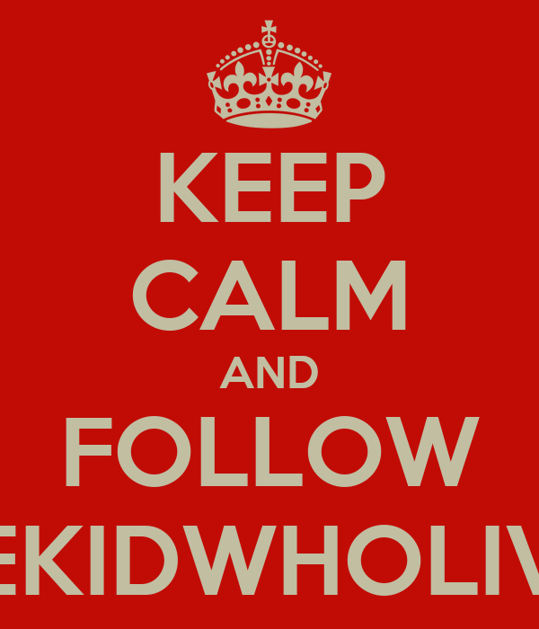 KEEP CALM AND FOLLOW THEKIDWHOLIVED