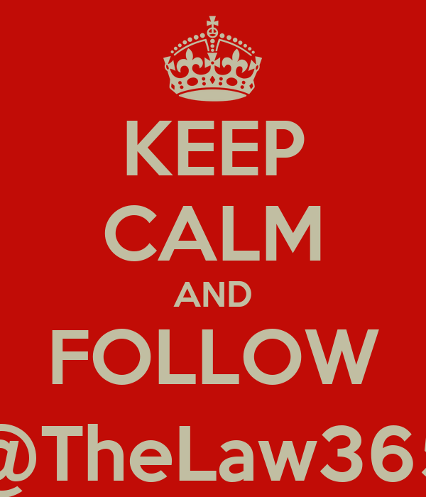 KEEP CALM AND FOLLOW @TheLaw365