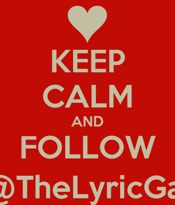 KEEP CALM AND FOLLOW @TheLyricGal