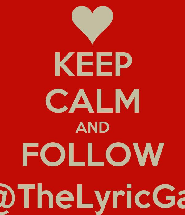 KEEP CALM AND FOLLOW @TheLyricGal