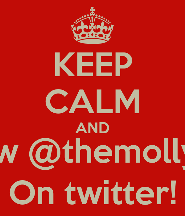 KEEP CALM AND Follow @themollyboys On twitter!