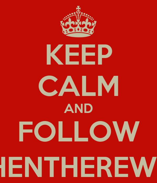 KEEP CALM AND FOLLOW @THENTHEREWASX