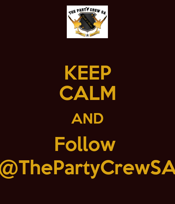 KEEP CALM AND Follow  @ThePartyCrewSA
