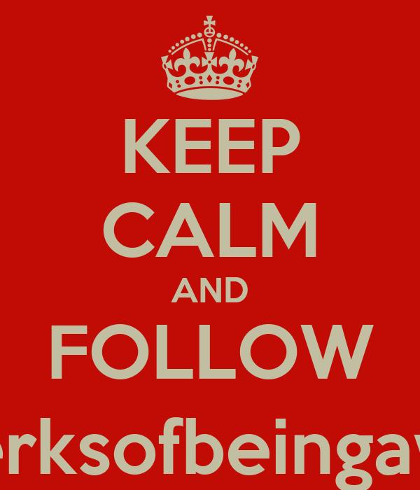 KEEP CALM AND FOLLOW @theperksofbeingaweasley