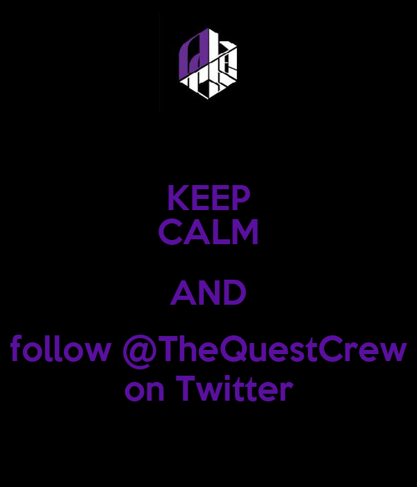 KEEP CALM AND follow @TheQuestCrew on Twitter