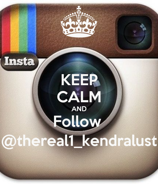 KEEP CALM AND Follow  @thereal1_kendralust