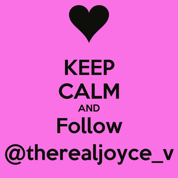KEEP CALM AND Follow @therealjoyce_v