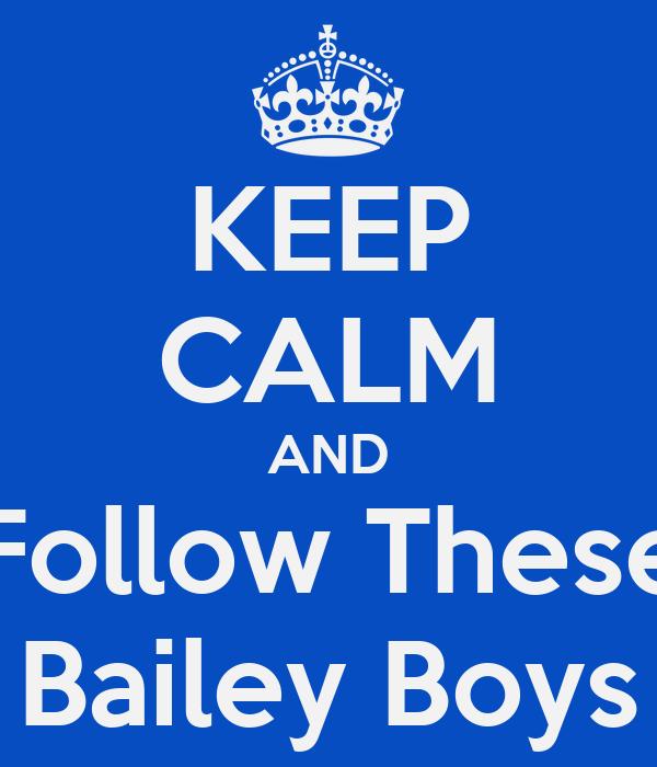 KEEP CALM AND Follow These Bailey Boys