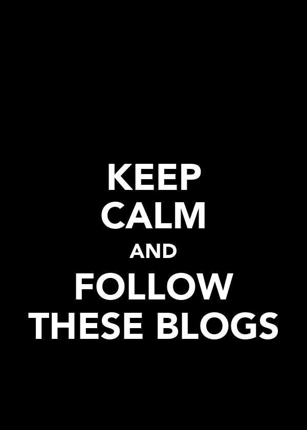 KEEP CALM AND FOLLOW THESE BLOGS