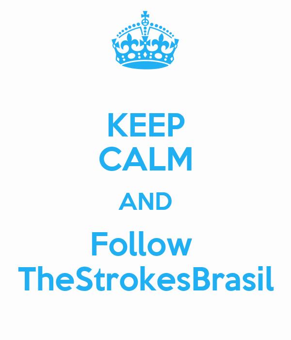 KEEP CALM AND Follow  TheStrokesBrasil