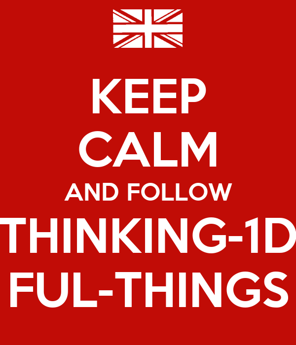 KEEP CALM AND FOLLOW THINKING-1D FUL-THINGS