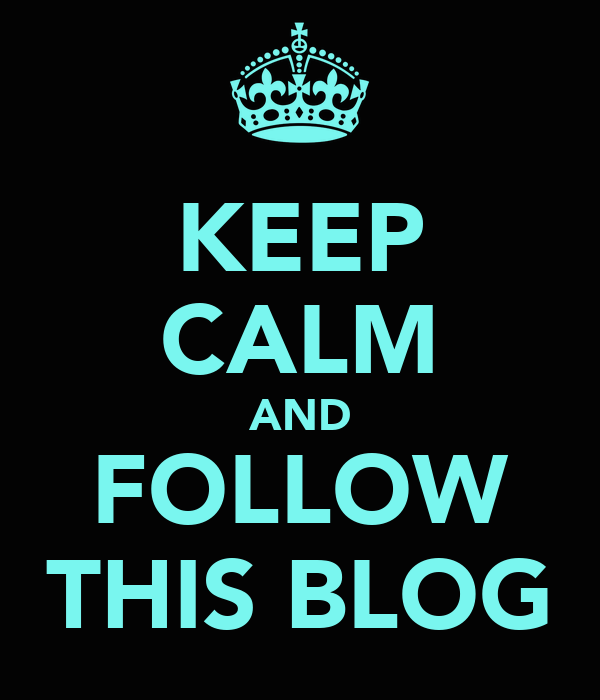 KEEP CALM AND FOLLOW THIS BLOG