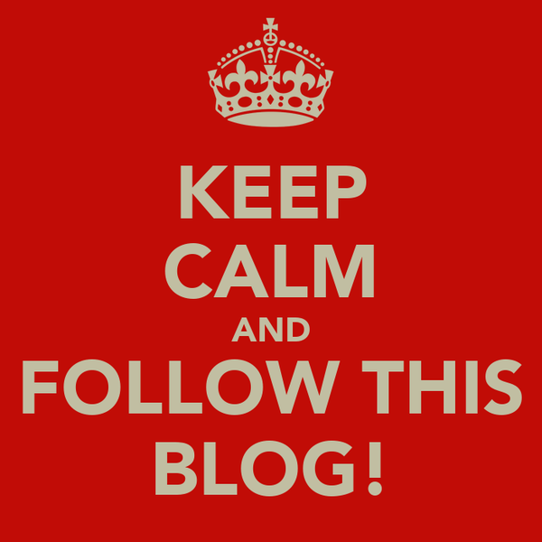 KEEP CALM AND FOLLOW THIS BLOG!