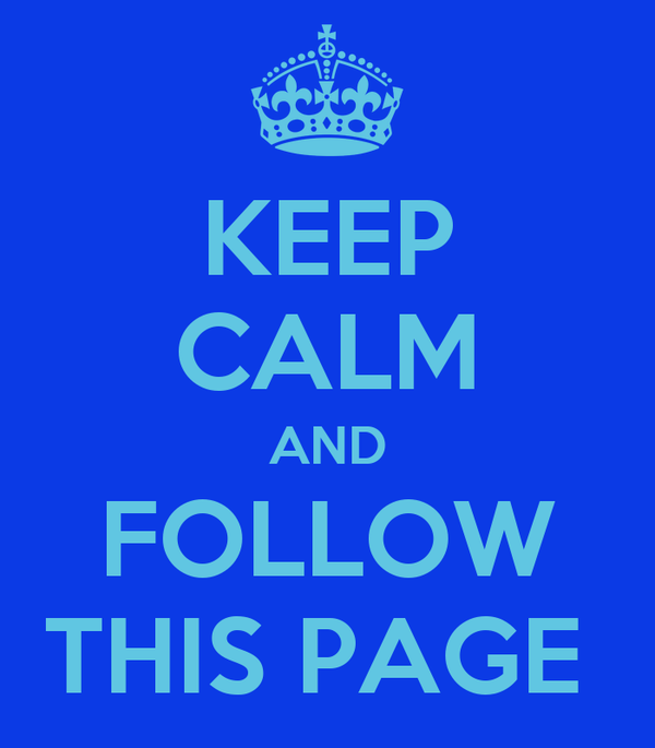 KEEP CALM AND FOLLOW THIS PAGE