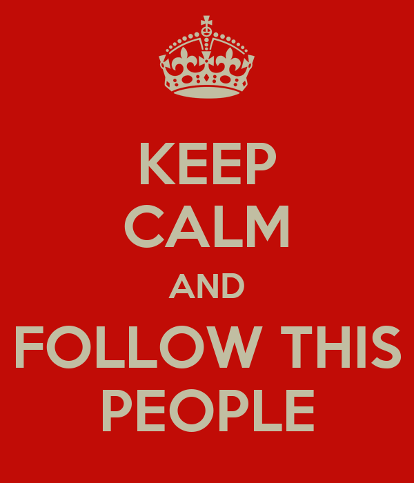 KEEP CALM AND FOLLOW THIS PEOPLE