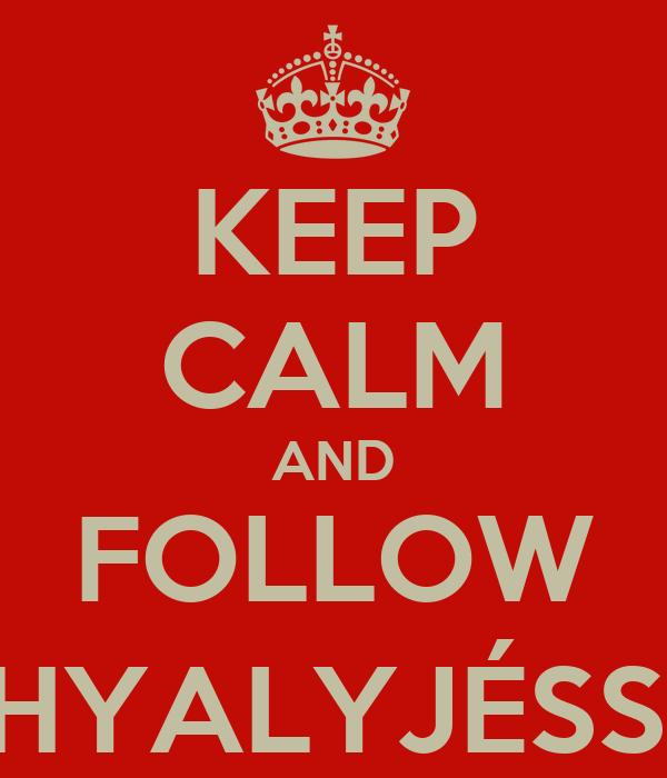 KEEP CALM AND FOLLOW @THYALYJÉSSICA