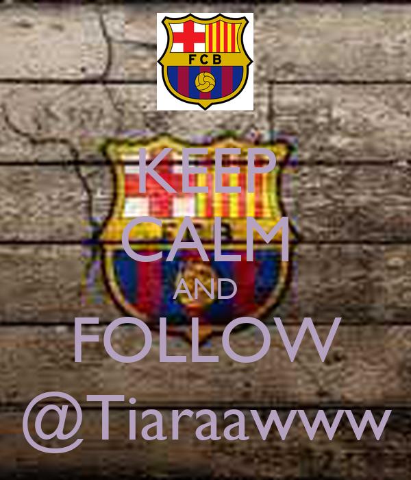 KEEP CALM AND FOLLOW @Tiaraawww
