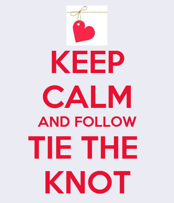 KEEP CALM AND FOLLOW TIE THE  KNOT