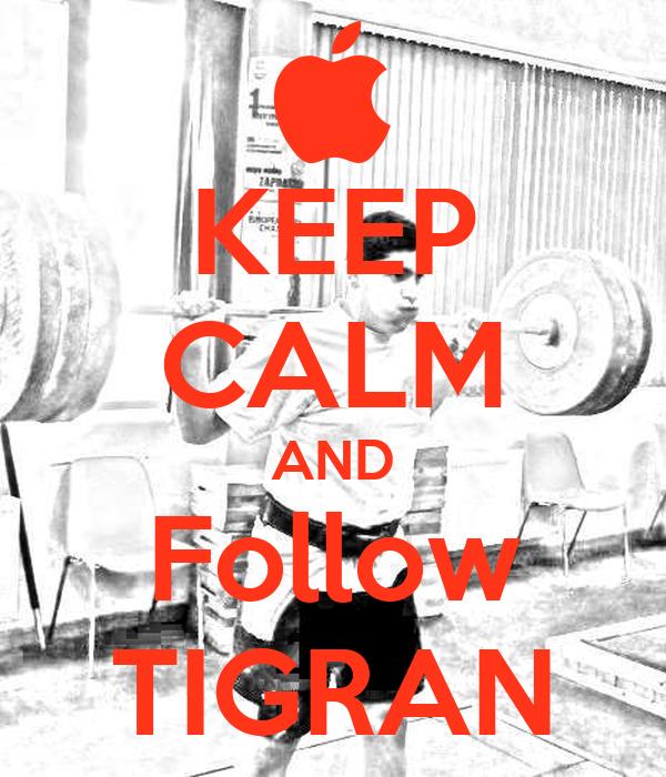 KEEP CALM AND Follow TIGRAN