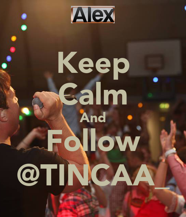 Keep Calm And Follow @TINCAA_