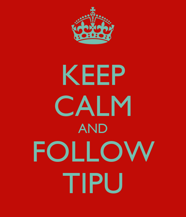 KEEP CALM AND FOLLOW TIPU