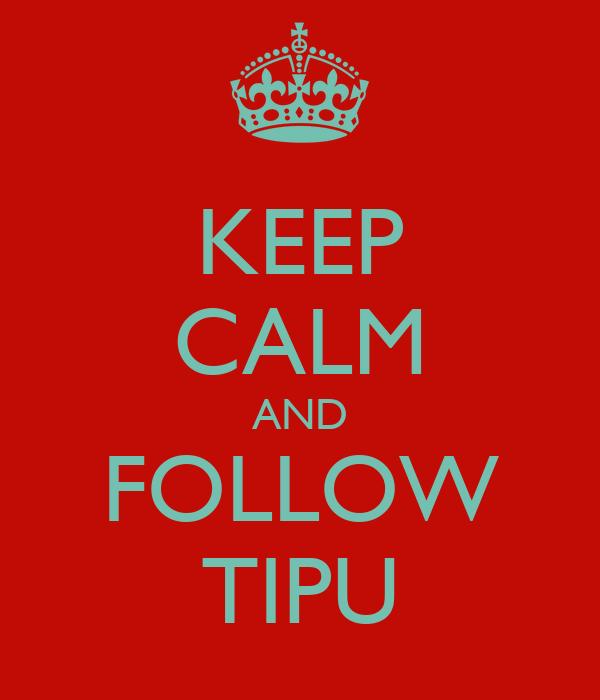 KEEP CALM AND FOLLOW TIPU