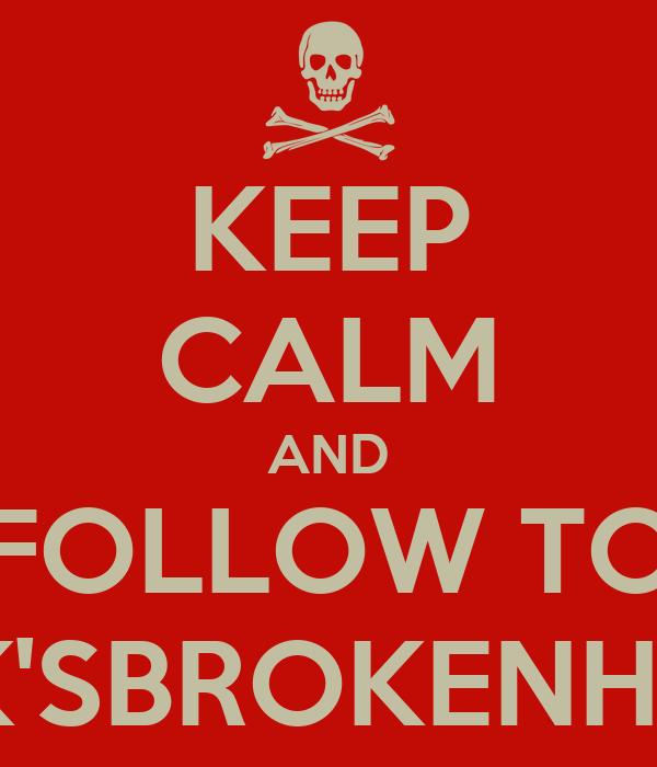KEEP CALM AND FOLLOW TO JACK'SBROKENHEART