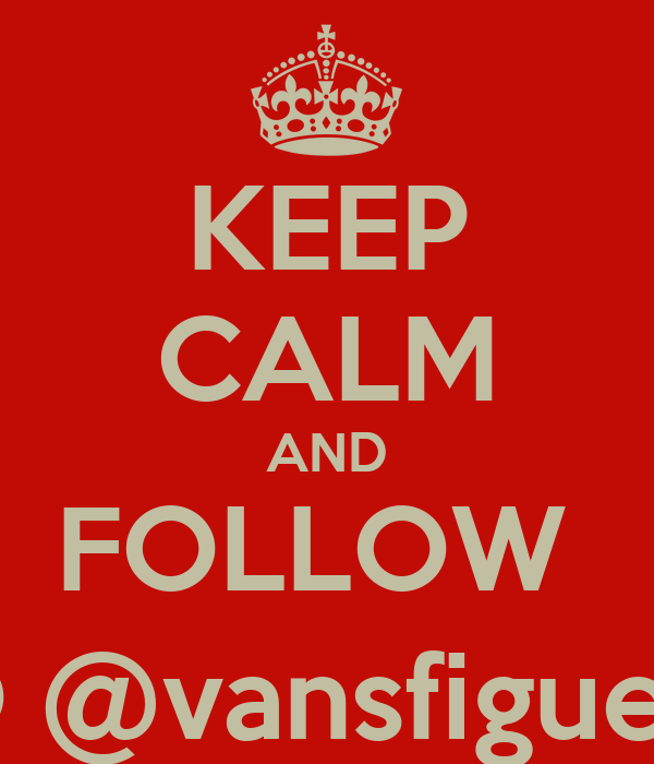 KEEP CALM AND FOLLOW  TO @vansfigueira