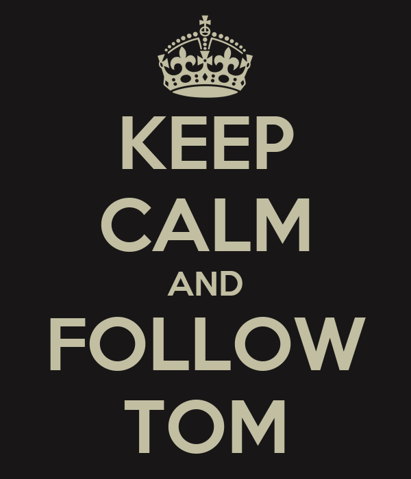 KEEP CALM AND FOLLOW TOM