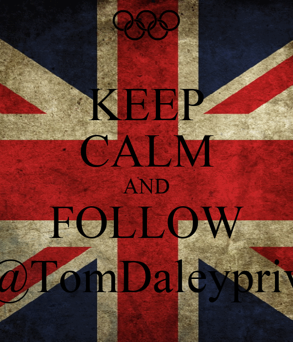 KEEP CALM AND FOLLOW @TomDaleypriv