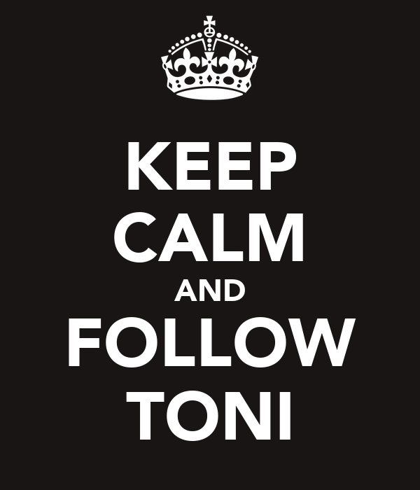 KEEP CALM AND FOLLOW TONI