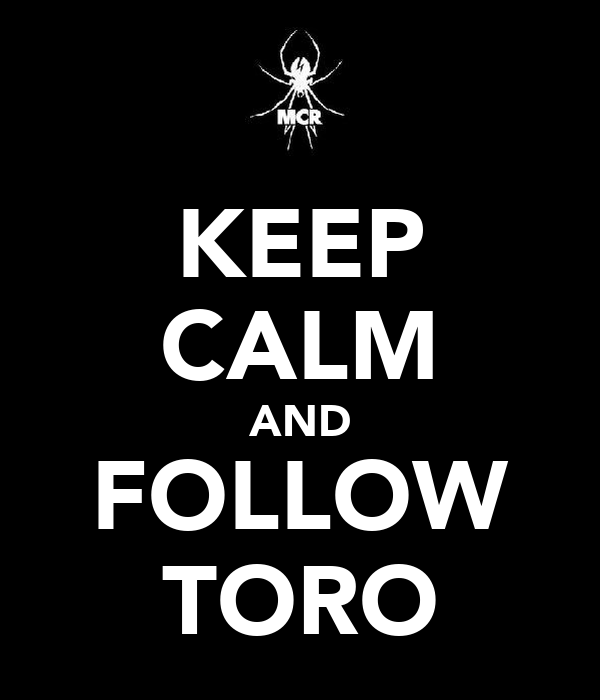 KEEP CALM AND FOLLOW TORO