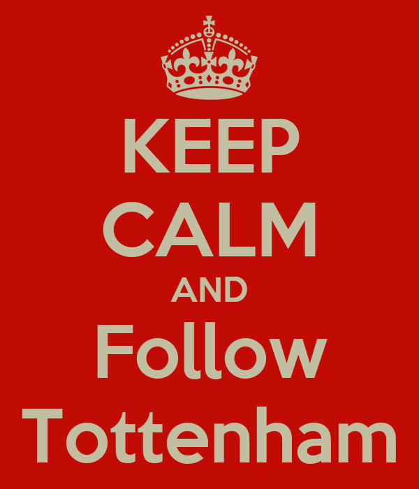 KEEP CALM AND Follow Tottenham