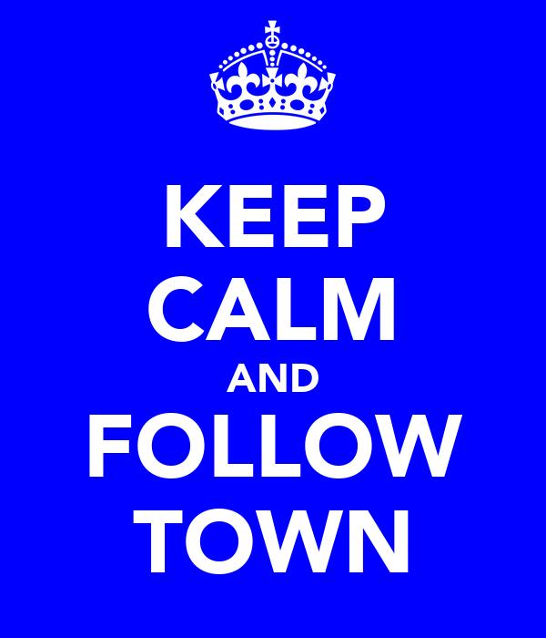 KEEP CALM AND FOLLOW TOWN