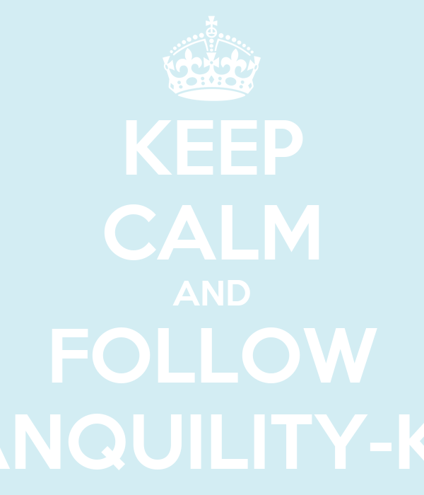 KEEP CALM AND FOLLOW TRANQUILITY-KIDS