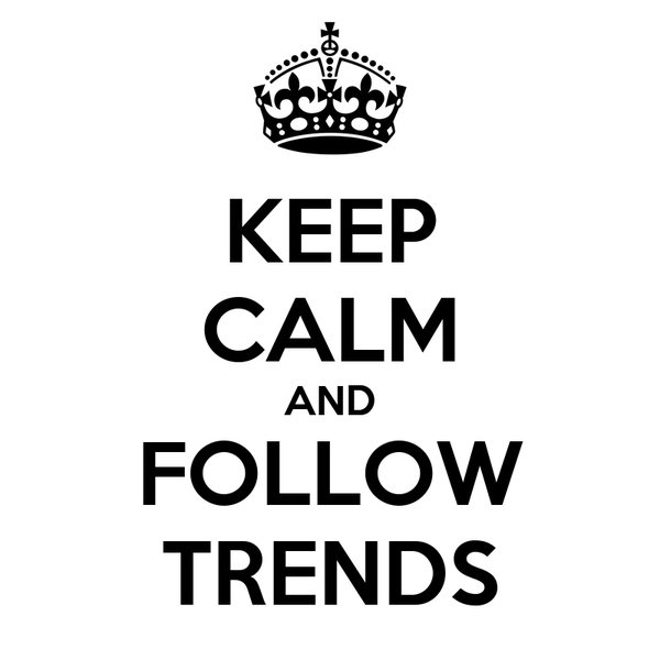 KEEP CALM AND FOLLOW TRENDS