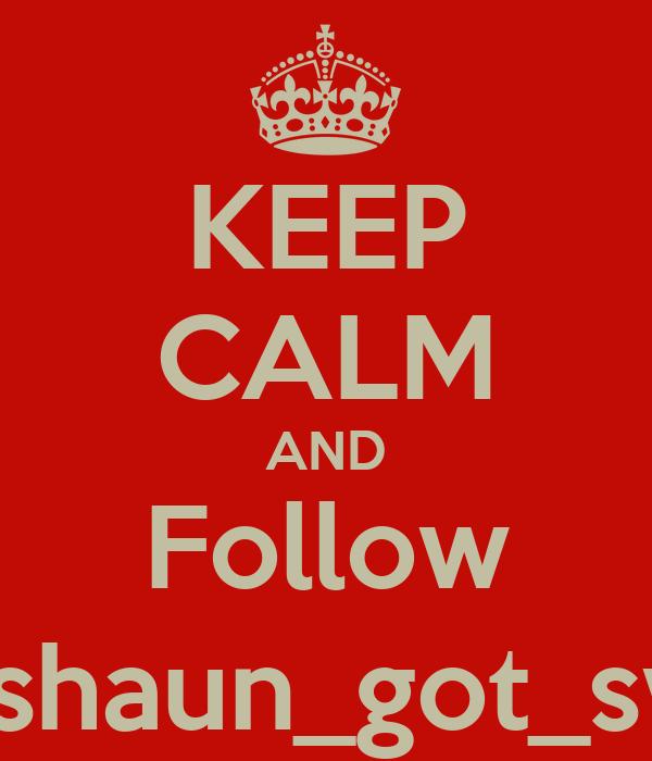 KEEP CALM AND Follow Treshaun_got_swag