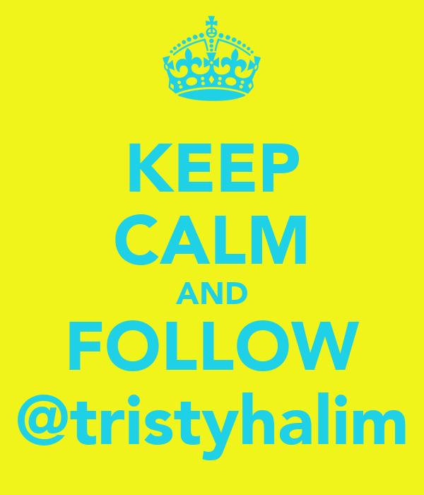 KEEP CALM AND FOLLOW @tristyhalim