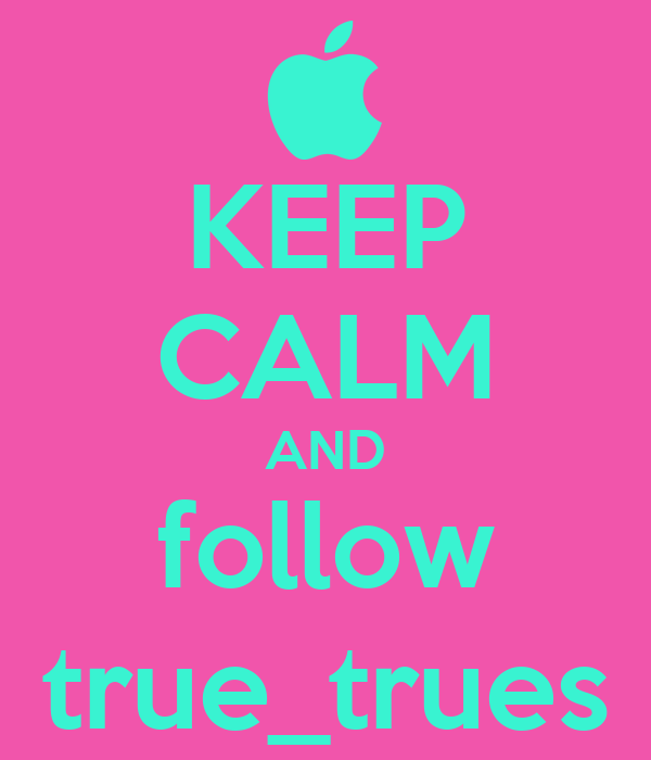 KEEP CALM AND follow true_trues