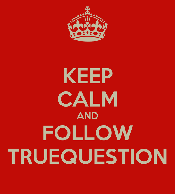 KEEP CALM AND FOLLOW TRUEQUESTION