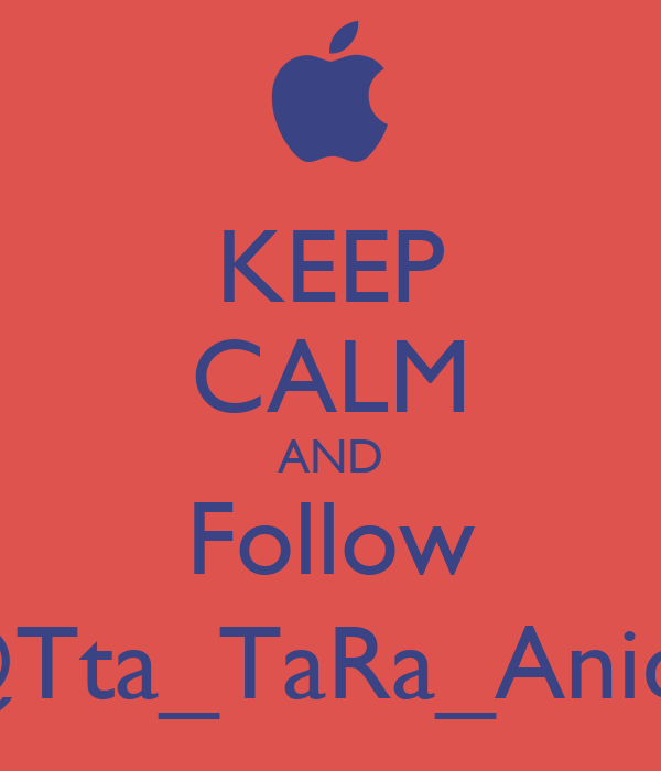 KEEP CALM AND Follow @Tta_TaRa_Anidit
