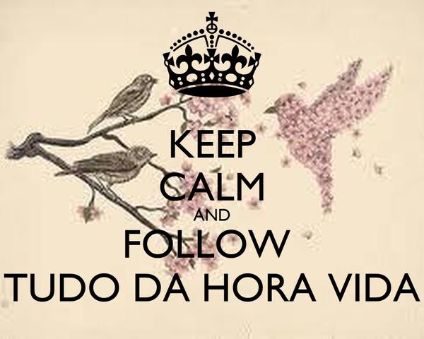 KEEP CALM AND FOLLOW  TUDO DA HORA VIDA